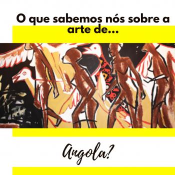 O que sabemos nós sobre a arte de Angola?