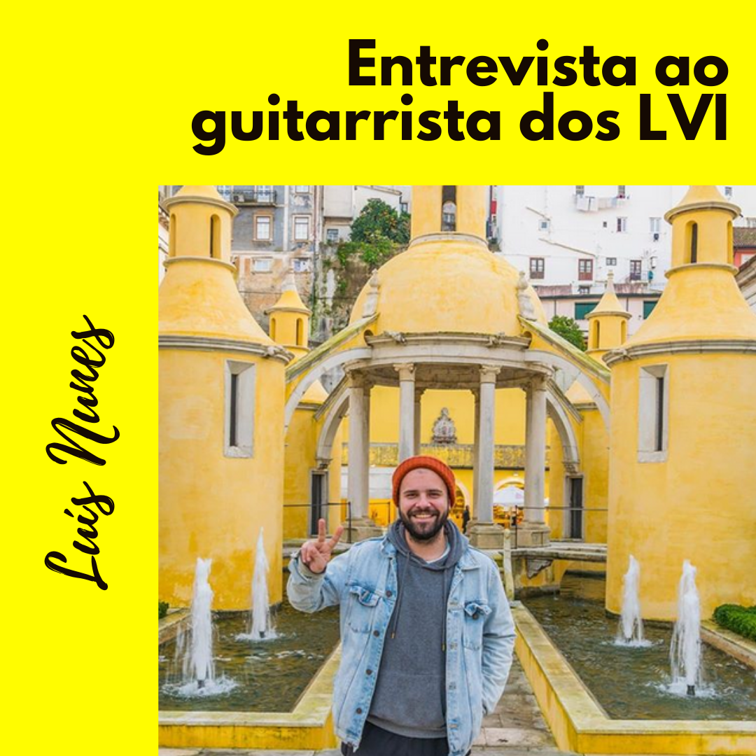 Entrevista ao guitarrista dos LVI, Luís Nunes