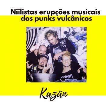 Niilistas erupções musicais dos punks vulcânicos Kazän (Açores, Portugal)