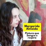Margarida Almeida, pintura que sangra e respira.
