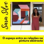 Sara Silva | O espaço entre as relações na pintura abstracta